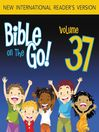 Bible on the Go, Volume 37 (MP3): The Sermon on the Mount, Part 2; Parables and Miracles of Jesus, Part 1 (Matthew 5-7, 13; Mark 4-5)