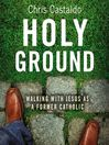 Holy Ground (MP3): Walking with Jesus as a Former Catholic