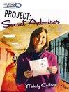 Project: Secret Admirer (eBook): Faithgirlz!™: Girls of 622 Harbor View Series, Book 8