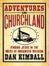 Adventures in Churchland (MP3): Finding Jesus in the Mess of Organized Religion