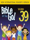 Bible on the Go, Volume 39 (MP3): Parables and Miracles of Jesus, Part 3 (Luke 15, 17, 19; John 11; Matthew 18)