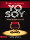 Yo no soy, pero conozco al Yo Soy (eBook): Conoce al protagonista principal