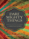 Dare Mighty Things (eBook): Mapping the Challenges of Leadership for Christian Women