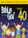 Bible on the Go, Volume 40 (MP3): The Rich Man; Zacchaeus; Mary's Perfume; Jesus Enters Jerusalem (Mark 10-12; Luke 18-19; John 12; Ma