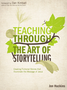 Teaching Through the Art of Storytelling (eBook): Creating Fictional Stories that Illuminate the Message of Jesus