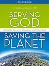 Serving God, Saving the Planet Guidebook (eBook): A Call to Care for Creation and Your Soul