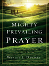 Mighty Prevailing Prayer (eBook): Experiencing the Power of Answered Prayer