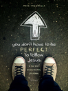 You Don't Have to Be Perfect to Follow Jesus (eBook): A 30-Day Devotional Journal