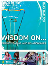 Wisdom On ... Friends, Dating, and Relationships (eBook)
