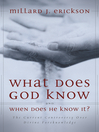 What Does God Know and When Does He Know It? (eBook): The Current Controversy over Divine Foreknowledge