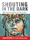 Shouting in the Dark (eBook): My Journey Back to the Light
