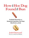 How the Hot Dog Found Its Bun (eBook): Accidental Discoveries and Unexpected Inspirations That Shape What We Eat and Drink
