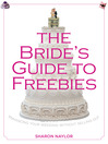 Bride's Guide to Freebies (eBook): Enhancing Your Wedding without Selling Out