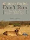 Whatever You Do, Don't Run (eBook): True Tales of a Botswana Safari Guide