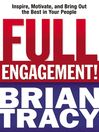 Full Engagement! (eBook): Inspire, Motivate, and Bring Out the Best in Your People