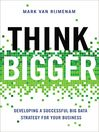 Think Bigger (eBook): Developing a Successful Big Data Strategy for Your Business