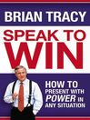 Speak to Win (eBook): How to Present with Power in Any Situation
