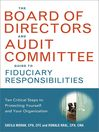 The Board of Directors and Audit Committee Guide to Fiduciary Responsibilities (eBook): Ten Critical Steps to Protecting Yourself and Your Organization