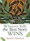 Whoever Tells the Best Story Wins (eBook): How to Use Your Own Stories to Communicate with Power and Impact