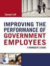 Improving the Performance of Government Employees (eBook): A Manager's Guide