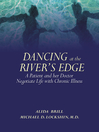 Dancing at the River's Edge (eBook): A Patient and Her Doctor Negotiate Life with Chronic Illness