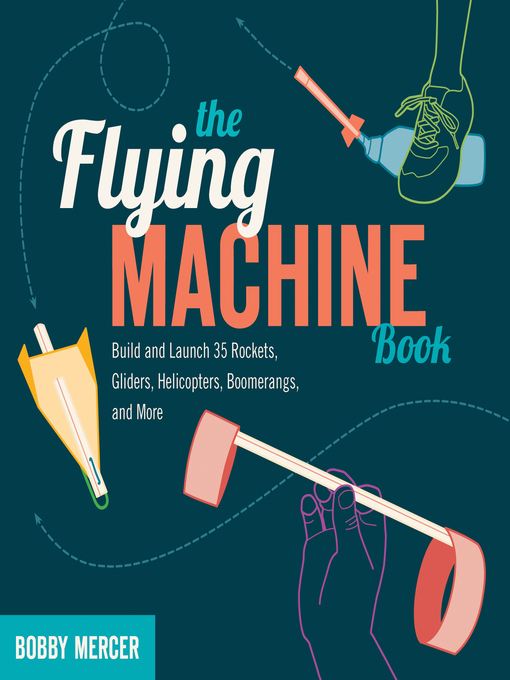 The Flying Machine Book (eBook): Build and Launch 35 Rockets, Gliders, Helicopters, Boomerangs, and More