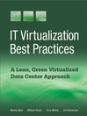 IT Virtualization Best Practices (eBook): A Lean, Green Virtualized Data Center Approach
