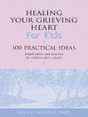 Healing Your Grieving Heart for Kids (eBook): 100 Practical Ideas