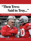 """""""Then Tress Said to Troy. . ."""" (eBook): The Best Ohio State Football Stories Ever Told"""