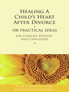Healing a Child's Heart After Divorce (eBook): 100 Practical Ideas for Families, Friends and Caregivers