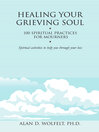 Healing Your Grieving Soul (eBook): 100 Spiritual Practices for Mourners