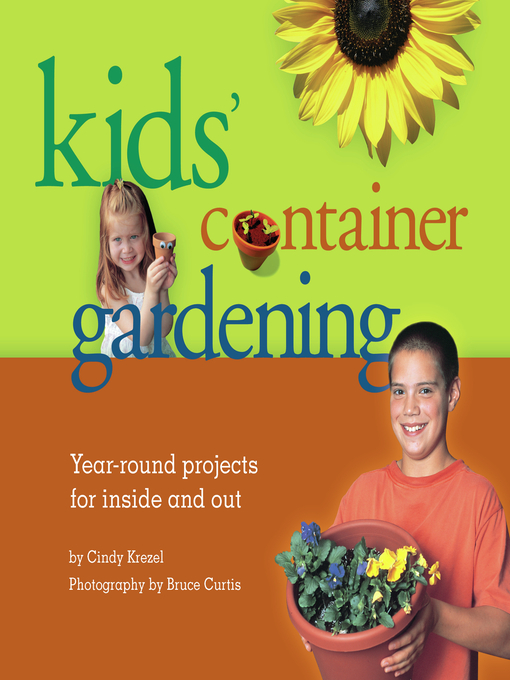 Kids' Container Gardening (eBook): Year-Round Projects for Inside and Out