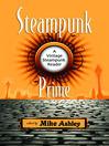 Steampunk Prime (eBook): A Vintage Steampunk Reader