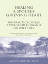 Healing a Spouse's Grieving Heart (eBook): 100 Practical Ideas After Your Husband or Wife Dies