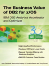 The Business Value of DB2 for z/OS (eBook): IBM DB2 Analytics Accelerator and Optimizer