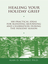 Healing Your Holiday Grief (eBook): 100 Practical Ideas for Blending Mourning and Celebration During the Holiday Season