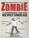 So Now You're a Zombie (eBook): A Handbook for the Newly Undead
