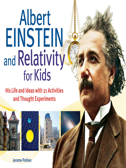 Albert Einstein and Relativity for Kids (eBook): His Life and Ideas with 21 Activities and Thought Experiments
