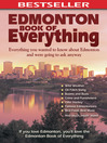 Edmonton Book of Everything (eBook): Everything You Wanted to Know About Edmonton and Were Going to Ask Anyway