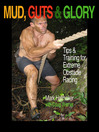 Mud, Guts & Glory (eBook): Tips & Training for Extreme Obstacle Racing