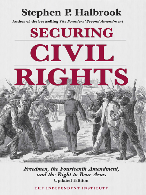Securing Civil Rights (eBook): Freedmen, the Fourteenth Amendment, and the Right to Bear Arms