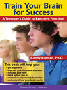 Train Your Brain for Success (eBook): A Teenager's Guide to Executive Functions