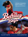 Beltway Boys (eBook): Stephen Strasburg, Bryce Harper, and the Rise of the Nationals