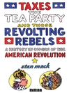 Taxes, the Tea Party, and Those Revolting Rebels (eBook): A History in Comics of the American Revolution