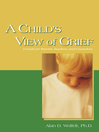 A Child's View of Grief (eBook): A Guide for Parents, Teachers, and Counselors