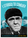 I Stooged to Conquer (eBook): The Autobiography of the Leader of the Three Stooges