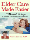 Elder Care Made Easier (eBook): Doctor Marion's 10 Steps to Help You Care for an Aging Loved One