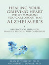 Healing Your Grieving Heart When Someone You Care About Has Alzheimer's (eBook): 100 Practical Ideas for Families, Friends, and Caregivers
