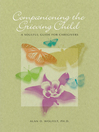 Companioning the Grieving Child (eBook): A Soulful Guide for Caregivers