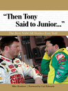 """""""Then Tony Said to Junior. . ."""" (eBook): The Best NASCAR Stories Ever Told"""